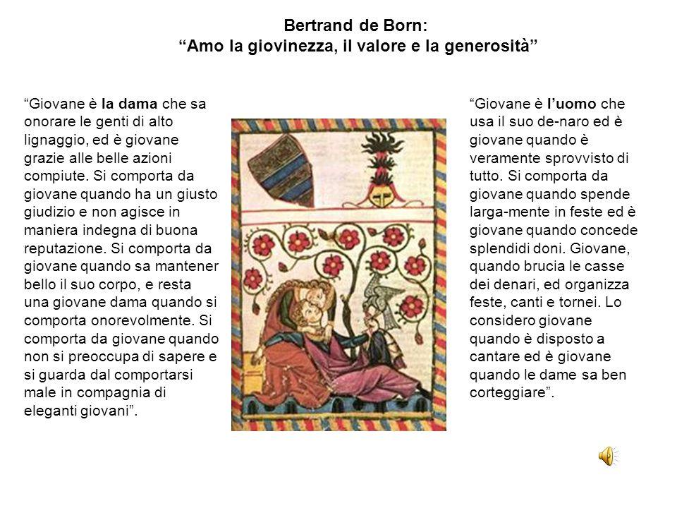 """Bertrand de Born: """"Amo la giovinezza, il valore e la generosità"""" """"Giovane è la dama che sa onorare le genti di alto lignaggio, ed è giovane grazie all"""