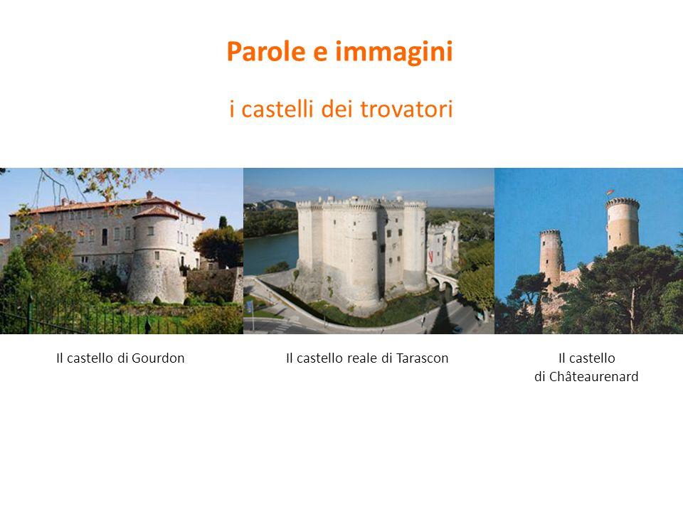 Il castello di GourdonIl castello reale di TarasconIl castello di Châteaurenard i castelli dei trovatori Parole e immagini