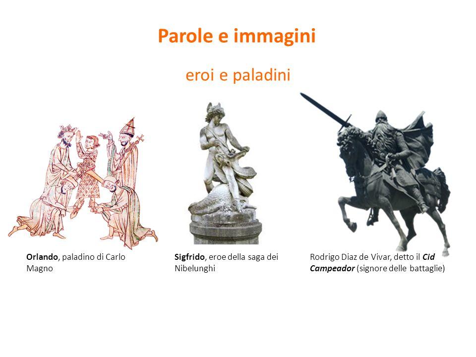 Orlando, paladino di Carlo Magno Sigfrido, eroe della saga dei Nibelunghi Rodrigo Diaz de Vivar, detto il Cid Campeador (signore delle battaglie) 8 |