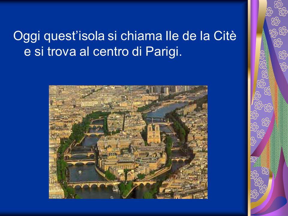 Oggi quest'isola si chiama Ile de la Citè e si trova al centro di Parigi.