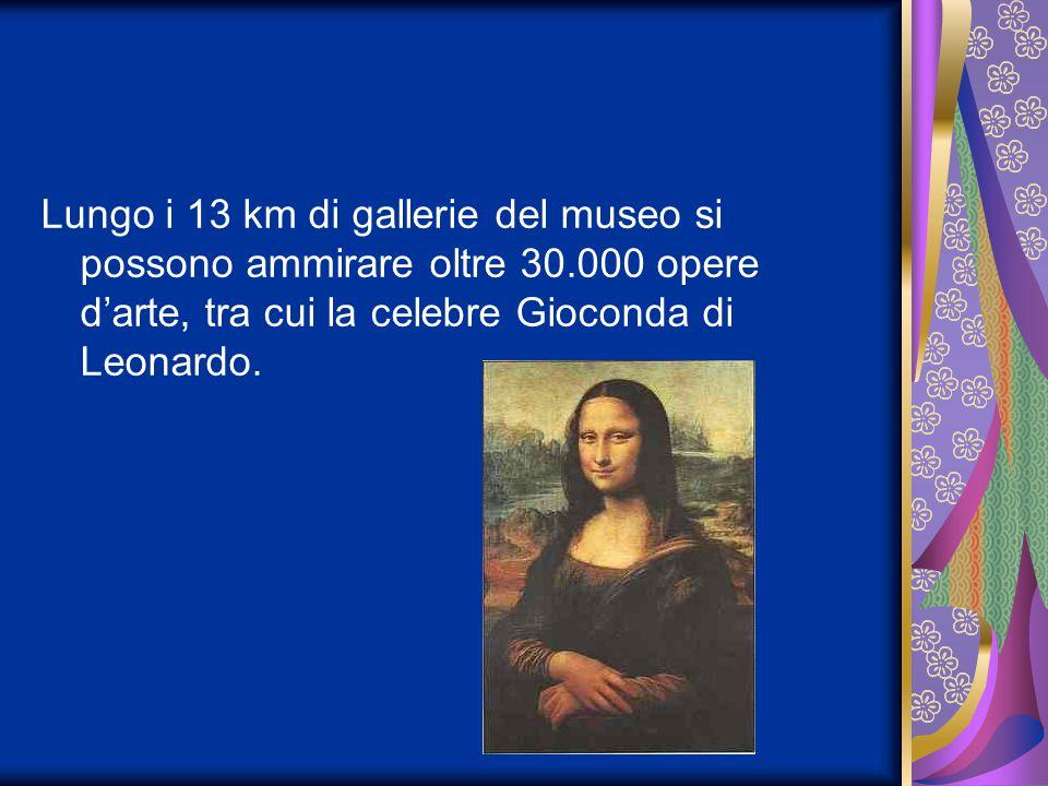 Lungo i 13 km di gallerie del museo si possono ammirare oltre 30.000 opere d'arte, tra cui la celebre Gioconda di Leonardo.