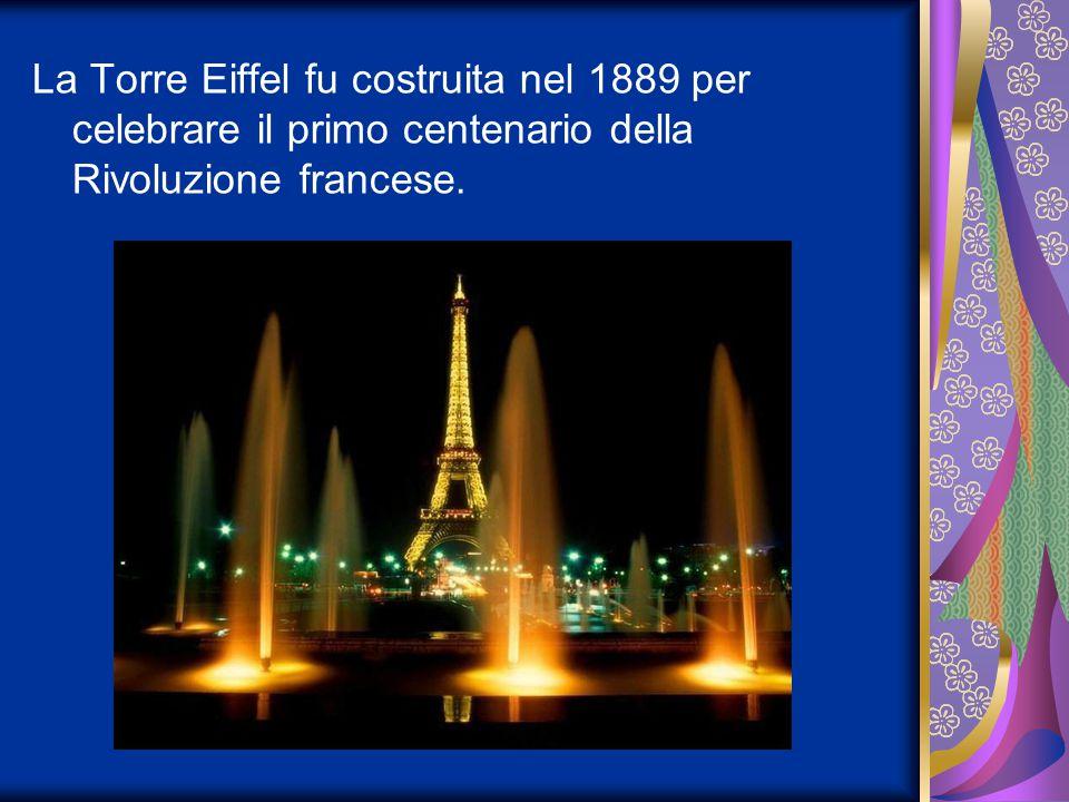 La Torre Eiffel fu costruita nel 1889 per celebrare il primo centenario della Rivoluzione francese.