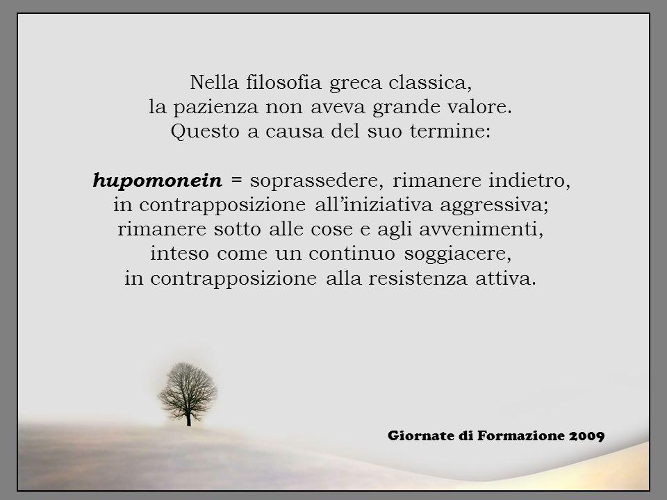 Nella filosofia greca classica, la pazienza non aveva grande valore. Questo a causa del suo termine: hupomonein = soprassedere, rimanere indietro, in