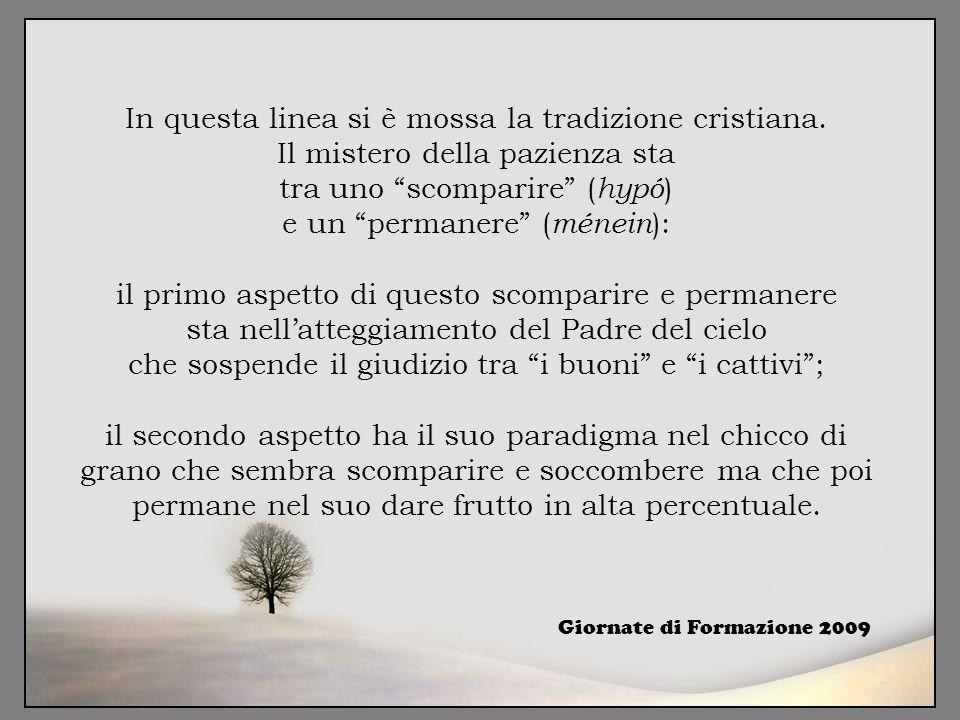 """In questa linea si è mossa la tradizione cristiana. Il mistero della pazienza sta tra uno """"scomparire"""" ( hypó ) e un """"permanere"""" ( ménein ): il primo"""