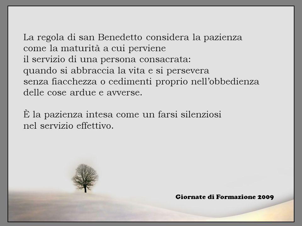 La regola di san Benedetto considera la pazienza come la maturità a cui perviene il servizio di una persona consacrata: quando si abbraccia la vita e