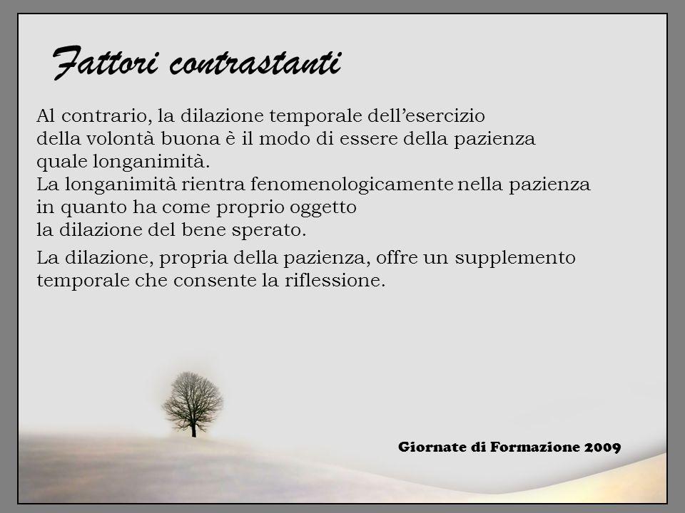 Giornate di Formazione 2009 Fattori contrastanti Al contrario, la dilazione temporale dell'esercizio della volontà buona è il modo di essere della paz