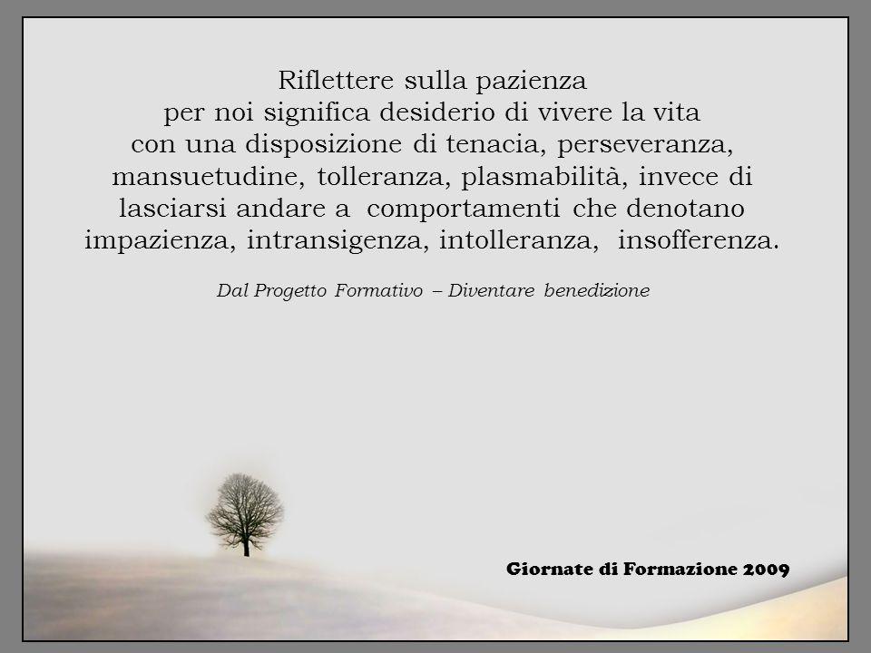 Riflettere sulla pazienza per noi significa desiderio di vivere la vita con una disposizione di tenacia, perseveranza, mansuetudine, tolleranza, plasm