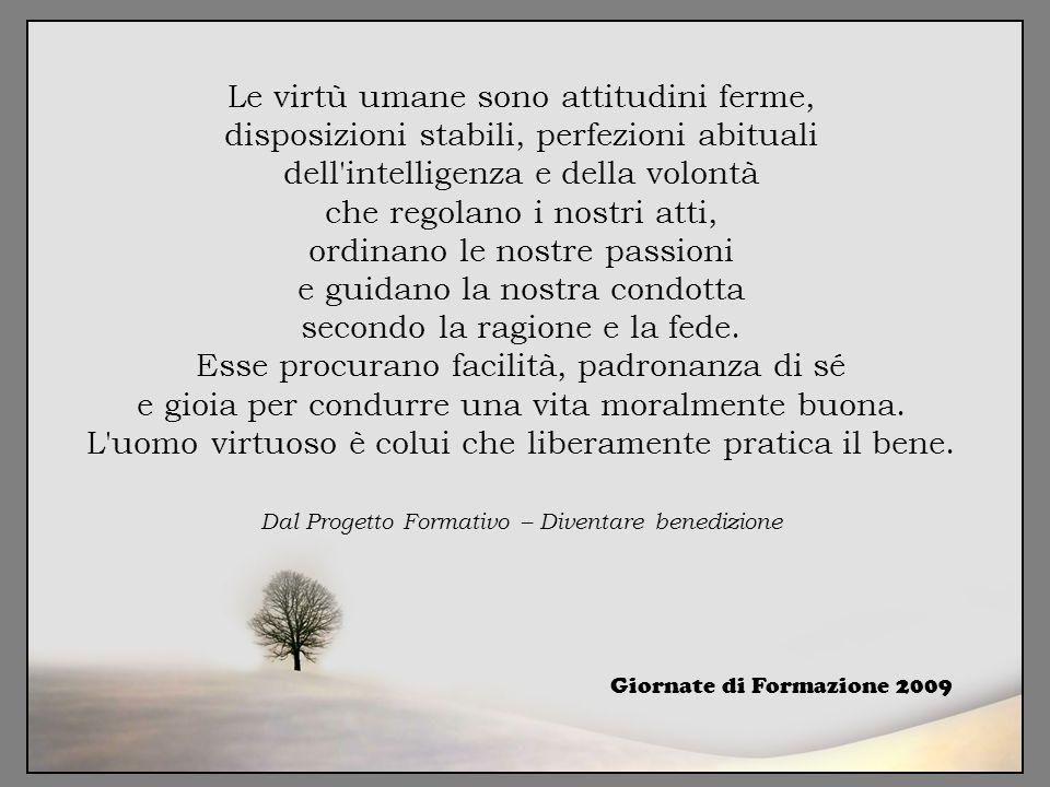 Le virtù umane sono attitudini ferme, disposizioni stabili, perfezioni abituali dell'intelligenza e della volontà che regolano i nostri atti, ordinano