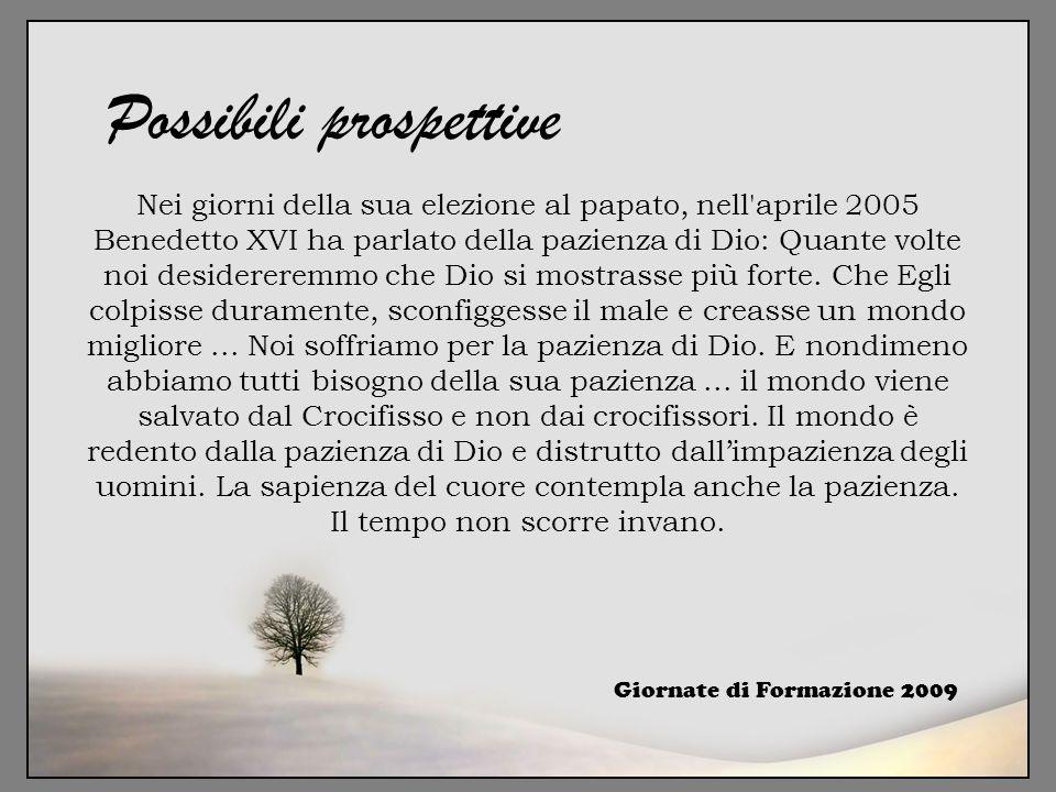 Giornate di Formazione 2009 Possibili prospettive Nei giorni della sua elezione al papato, nell'aprile 2005 Benedetto XVI ha parlato della pazienza di