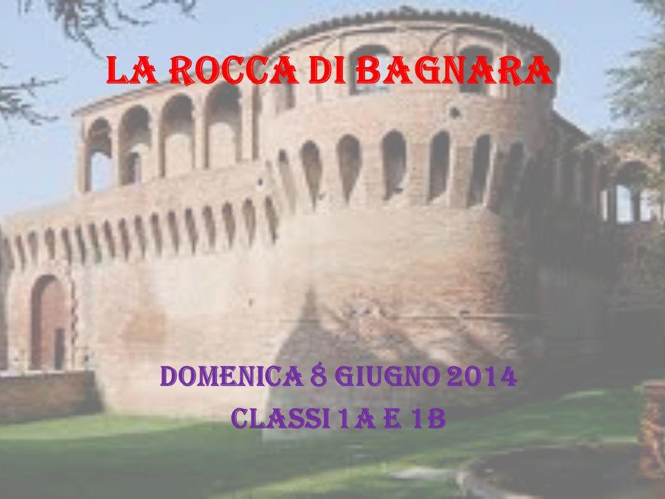 LA ROCCA DI BAGNARA Domenica 8 Giugno 2014 CLASSi 1A E 1B
