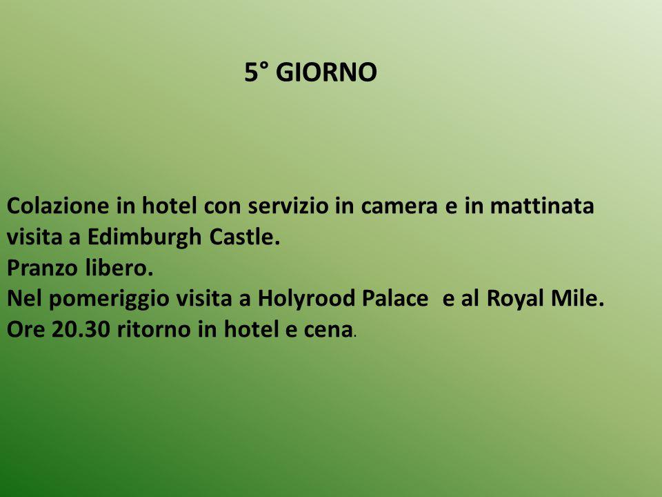 5° GIORNO Colazione in hotel con servizio in camera e in mattinata visita a Edimburgh Castle. Pranzo libero. Nel pomeriggio visita a Holyrood Palace e