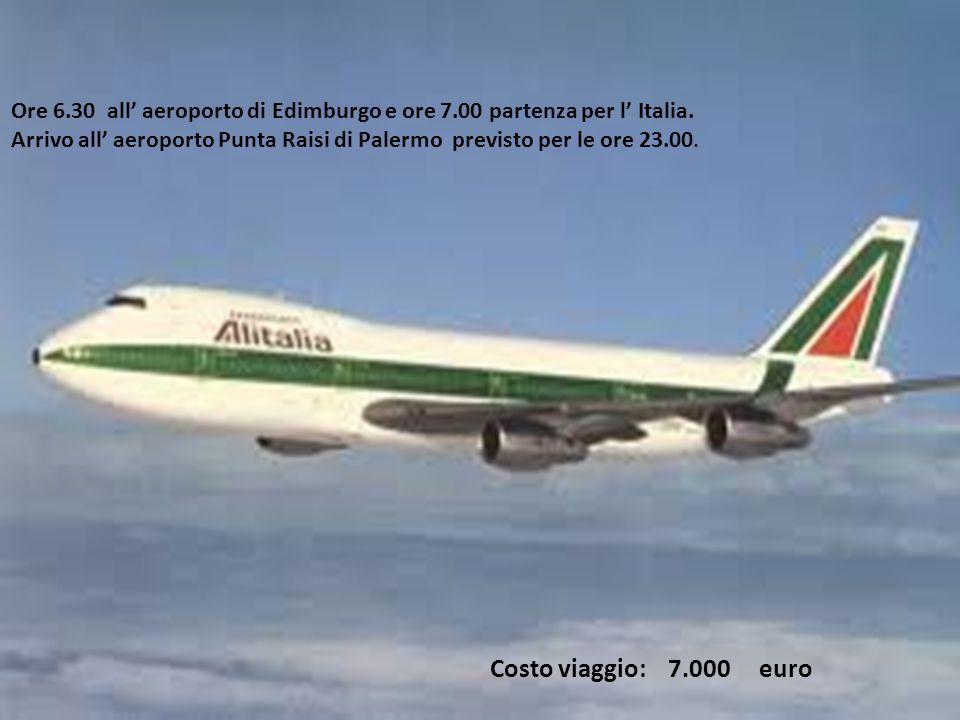 Ore 6.30 all' aeroporto di Edimburgo e ore 7.00 partenza per l' Italia. Arrivo all' aeroporto Punta Raisi di Palermo previsto per le ore 23.00. Costo