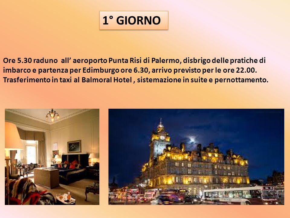 1° GIORNO Ore 5.30 raduno all' aeroporto Punta Risi di Palermo, disbrigo delle pratiche di imbarco e partenza per Edimburgo ore 6.30, arrivo previsto per le ore 22.00.