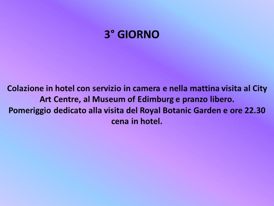 3° GIORNO Colazione in hotel con servizio in camera e nella mattina visita al City Art Centre, al Museum of Edimburg e pranzo libero. Pomeriggio dedic