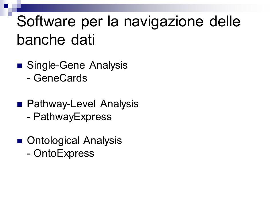 Software per la navigazione delle banche dati Single-Gene Analysis - GeneCards Pathway-Level Analysis - PathwayExpress Ontological Analysis - OntoExpr