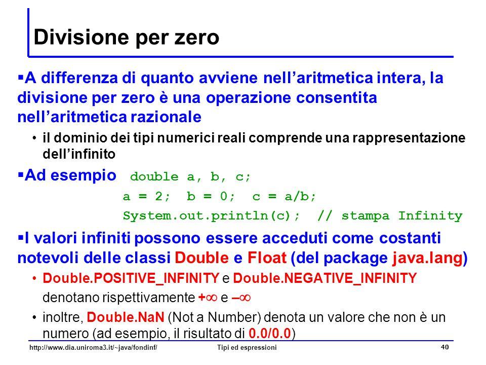 http://www.dia.uniroma3.it/~java/fondinf/Tipi ed espressioni 41 Il tipo boolean  Rappresentazione  Concettualmente … 1 bit  Dominio  Due elementi: true (vero), false (falso)  Operatori  And: &, &&  Or: I, II  Not: !