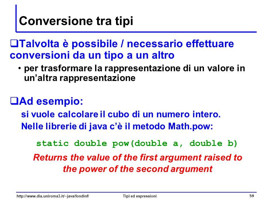 http://www.dia.uniroma3.it/~java/fondinf/Tipi ed espressioni 60 Conversione implicita  Si consideri il seguente frammento di codice int intero; // un valore intero double reale; // un valore reale...