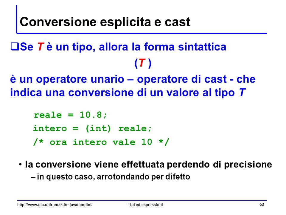 http://www.dia.uniroma3.it/~java/fondinf/Tipi ed espressioni 64 Esercizi  Si vuole calcolare il cubo di un numero intero int num; int cubo; cubo = (int) Math.pow(num,3.0);  Siano: double a=3.0; int b=2; int c=10; Quale valore calcola l'espressione c/b+b*a .
