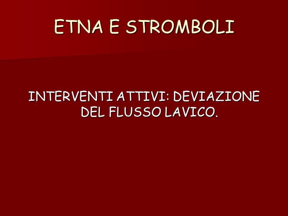 ETNA E STROMBOLI INTERVENTI ATTIVI: DEVIAZIONE DEL FLUSSO LAVICO.