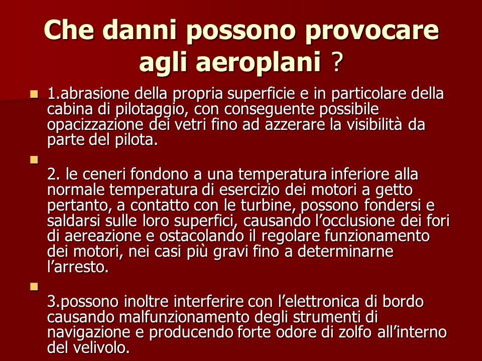 Che danni possono provocare agli aeroplani ? 1.abrasione della propria superficie e in particolare della cabina di pilotaggio, con conseguente possibi