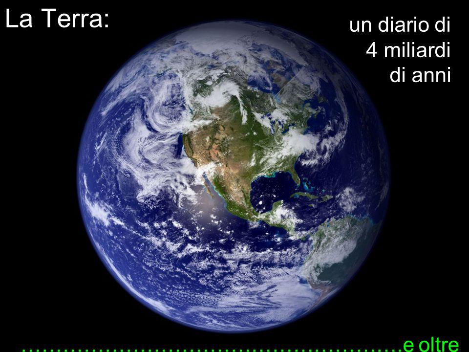La Terra: un diario di 4 miliardi di anni ……………………………………………….e oltre