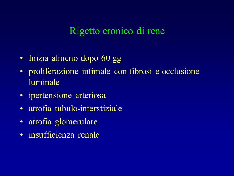 Rigetto cronico di rene Inizia almeno dopo 60 gg proliferazione intimale con fibrosi e occlusione luminale ipertensione arteriosa atrofia tubulo-inter