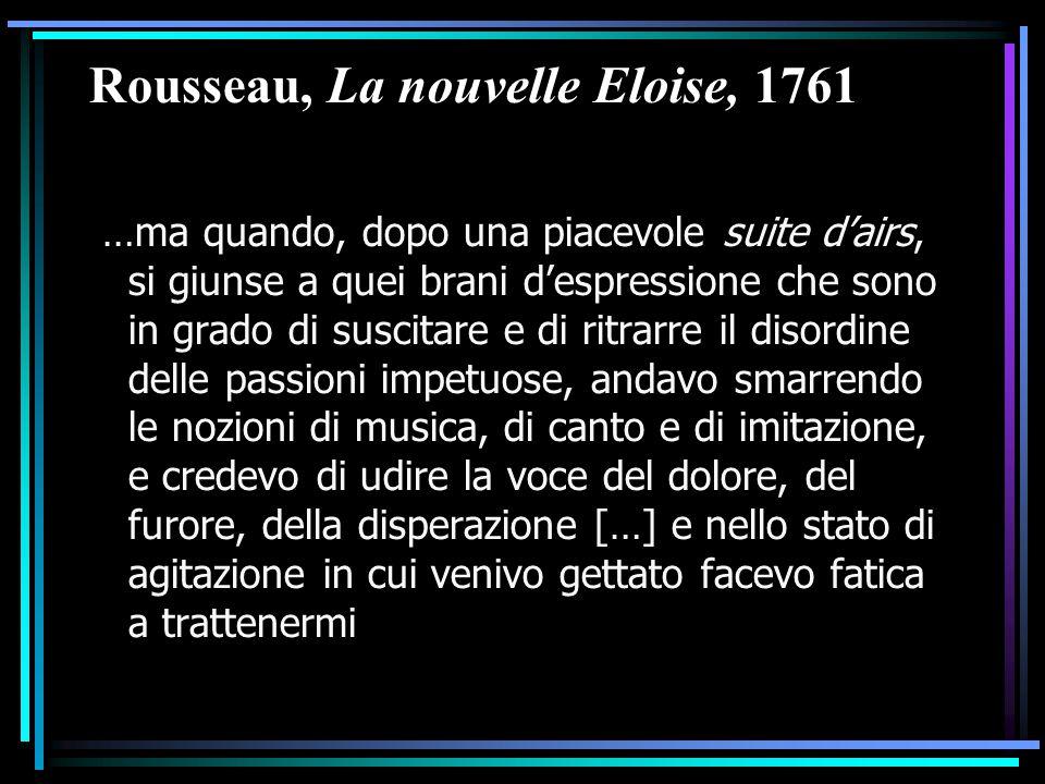Rousseau, La nouvelle Eloise, 1761 …ma quando, dopo una piacevole suite d'airs, si giunse a quei brani d'espressione che sono in grado di suscitare e