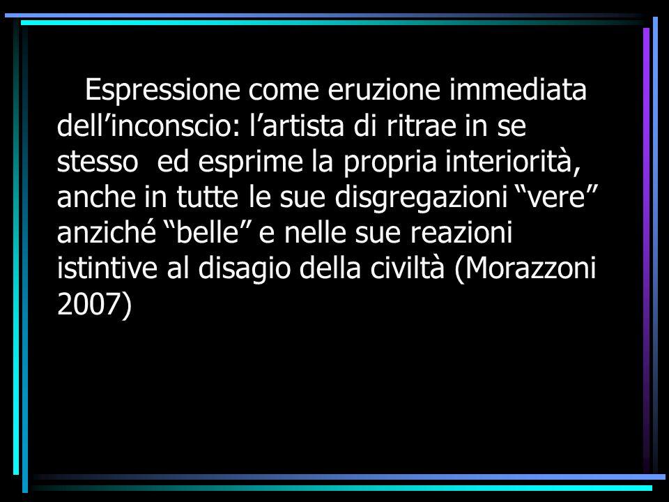Espressione come eruzione immediata dell'inconscio: l'artista di ritrae in se stesso ed esprime la propria interiorità, anche in tutte le sue disgrega
