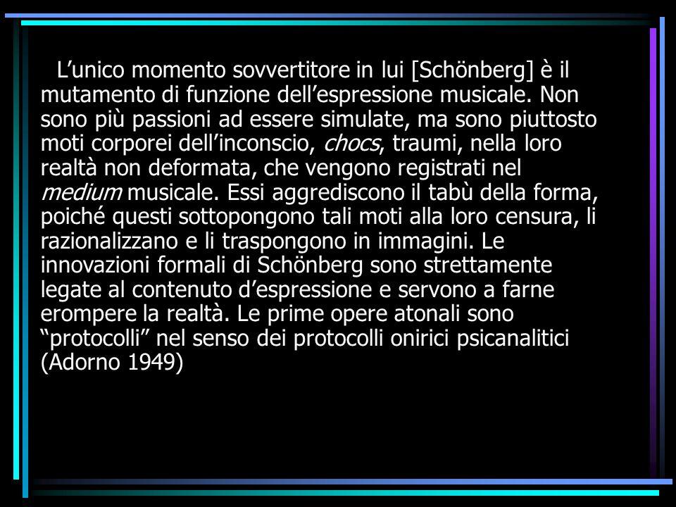 L'unico momento sovvertitore in lui [Schönberg] è il mutamento di funzione dell'espressione musicale. Non sono più passioni ad essere simulate, ma son