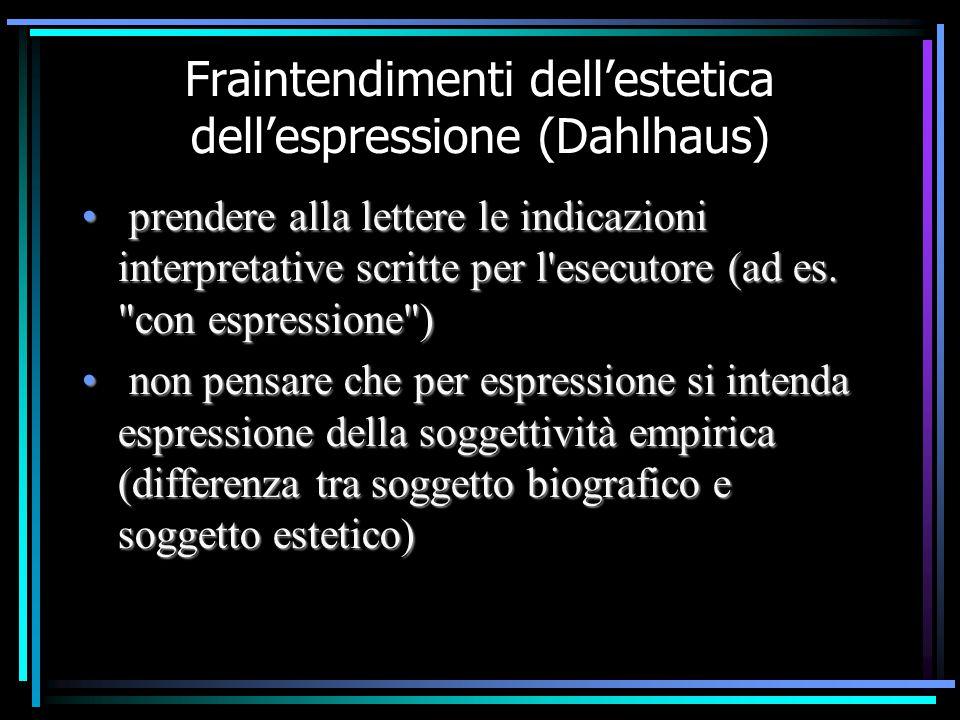 Fraintendimenti dell'estetica dell'espressione (Dahlhaus) prendere alla lettere le indicazioni interpretative scritte per l'esecutore (ad es.