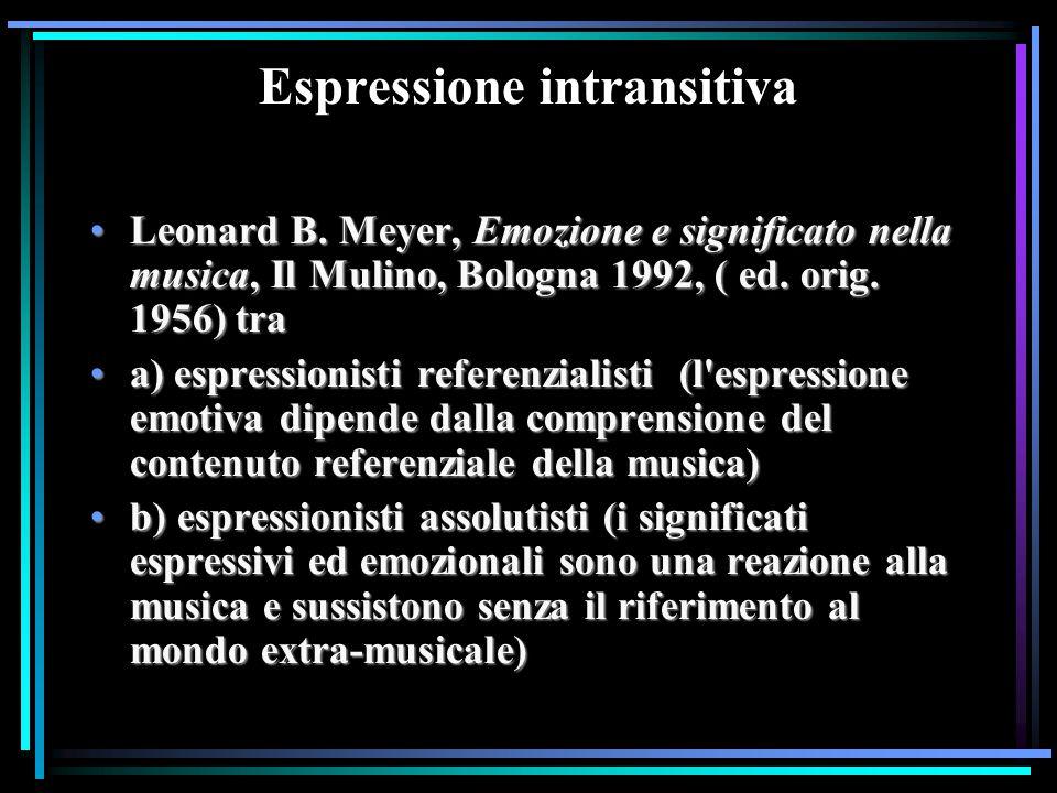 Espressione intransitiva Leonard B. Meyer, Emozione e significato nella musica, Il Mulino, Bologna 1992, ( ed. orig. 1956) traLeonard B. Meyer, Emozio