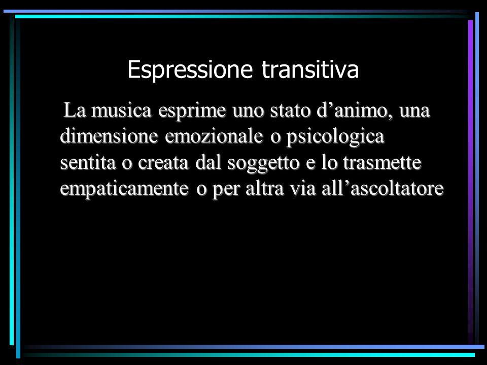 Espressione transitiva  La musica esprime uno stato d'animo, una dimensione emozionale o psicologica sentita o creata dal soggetto e lo trasmette emp