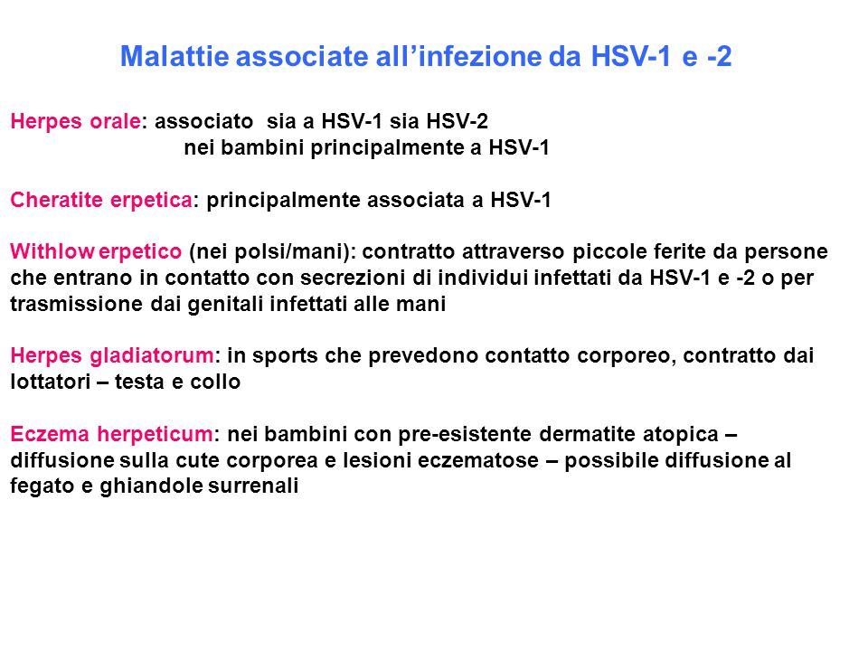 Malattie associate all'infezione da HSV-1 e -2 Herpes orale: associato sia a HSV-1 sia HSV-2 nei bambini principalmente a HSV-1 Cheratite erpetica: pr
