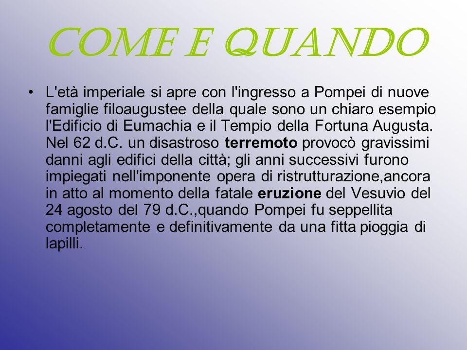 COME E QUANDO L età imperiale si apre con l ingresso a Pompei di nuove famiglie filoaugustee della quale sono un chiaro esempio l Edificio di Eumachia e il Tempio della Fortuna Augusta.