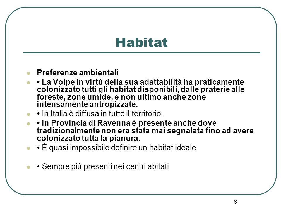 8 Habitat Preferenze ambientali La Volpe in virtù della sua adattabilità ha praticamente colonizzato tutti gli habitat disponibili, dalle praterie all