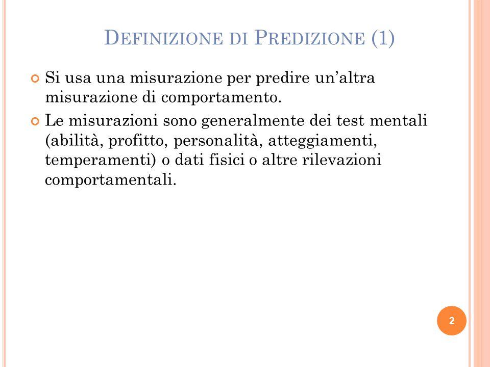 Concetto della predizione statistica (regressione) : Se a punteggi alti di un test (predittore) corrispondono punteggi alti di un altro test (comportamento predetto o stimato) e, viceversa, a punteggi bassi del predittore corrispondono punteggi bassi del predetto, si può usare il primo per predire il secondo.