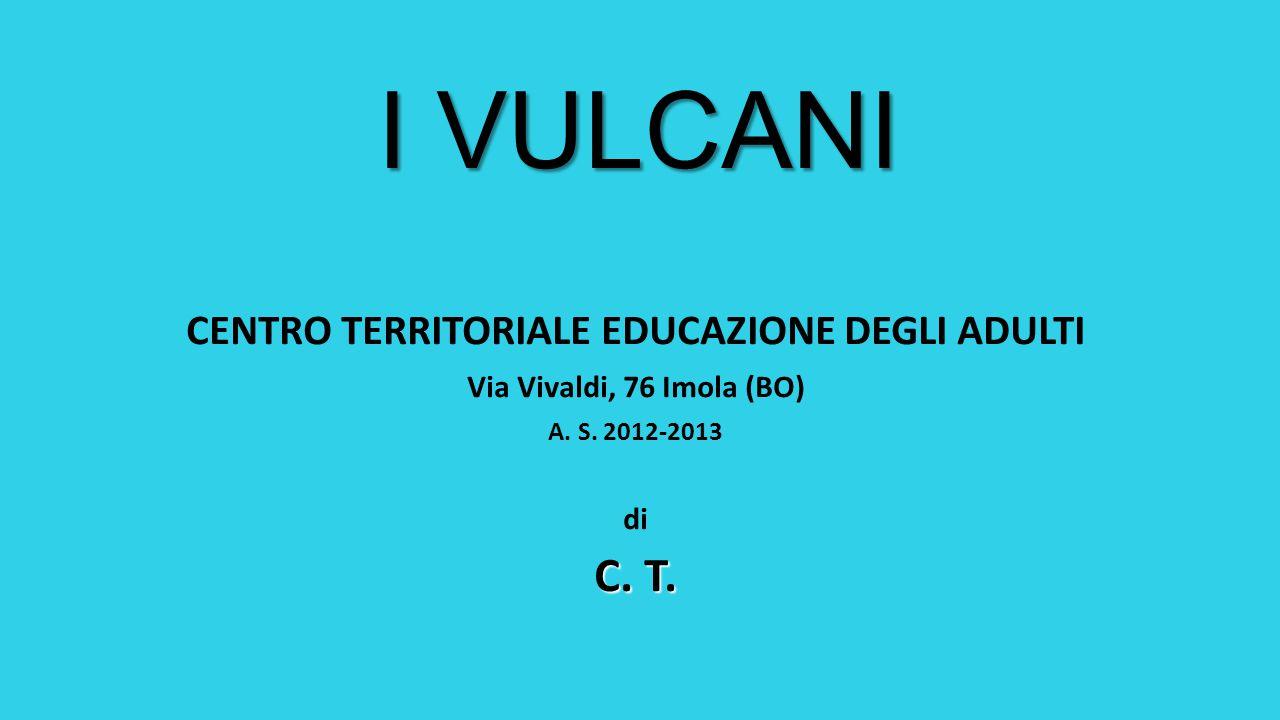 I VULCANI CENTRO TERRITORIALE EDUCAZIONE DEGLI ADULTI Via Vivaldi, 76 Imola (BO) A.