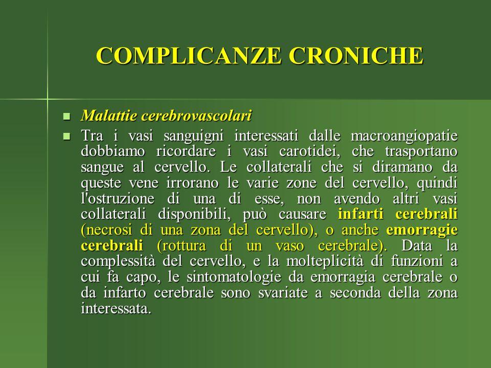 COMPLICANZE CRONICHE Malattie cerebrovascolari Malattie cerebrovascolari Tra i vasi sanguigni interessati dalle macroangiopatie dobbiamo ricordare i v
