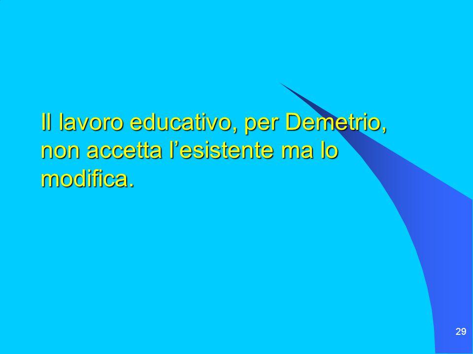 29 Il lavoro educativo, per Demetrio, non accetta l'esistente ma lo modifica.