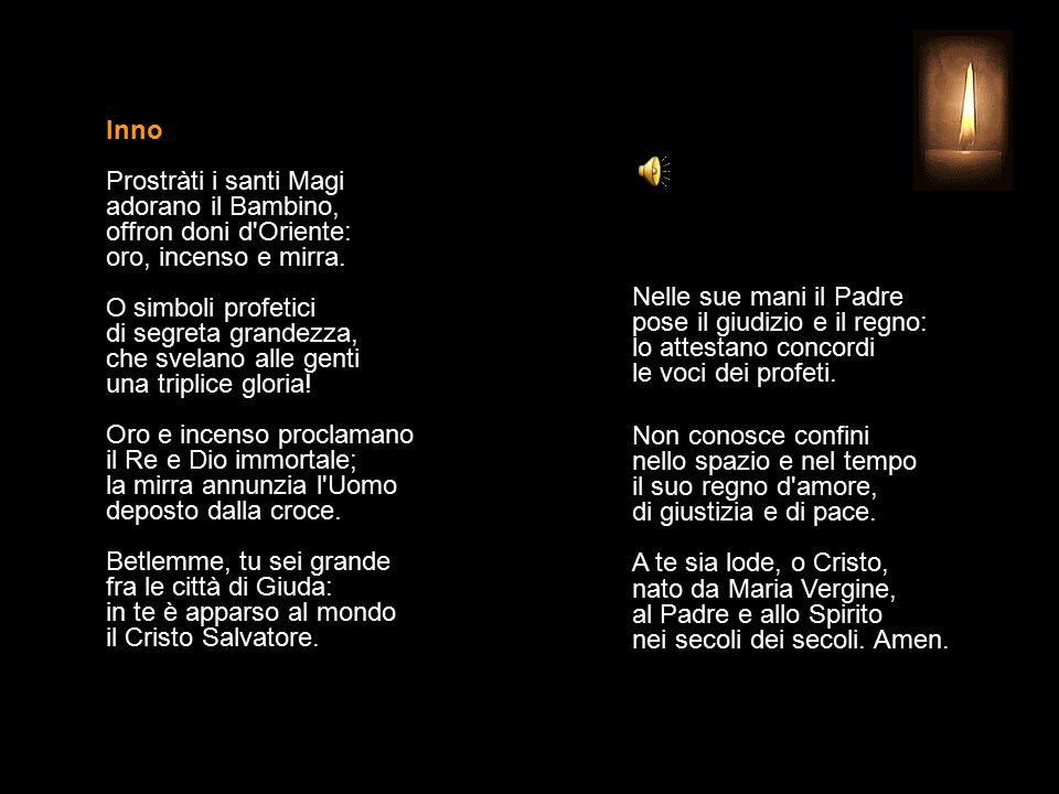 Inno Prostràti i santi Magi adorano il Bambino, offron doni d Oriente: oro, incenso e mirra.