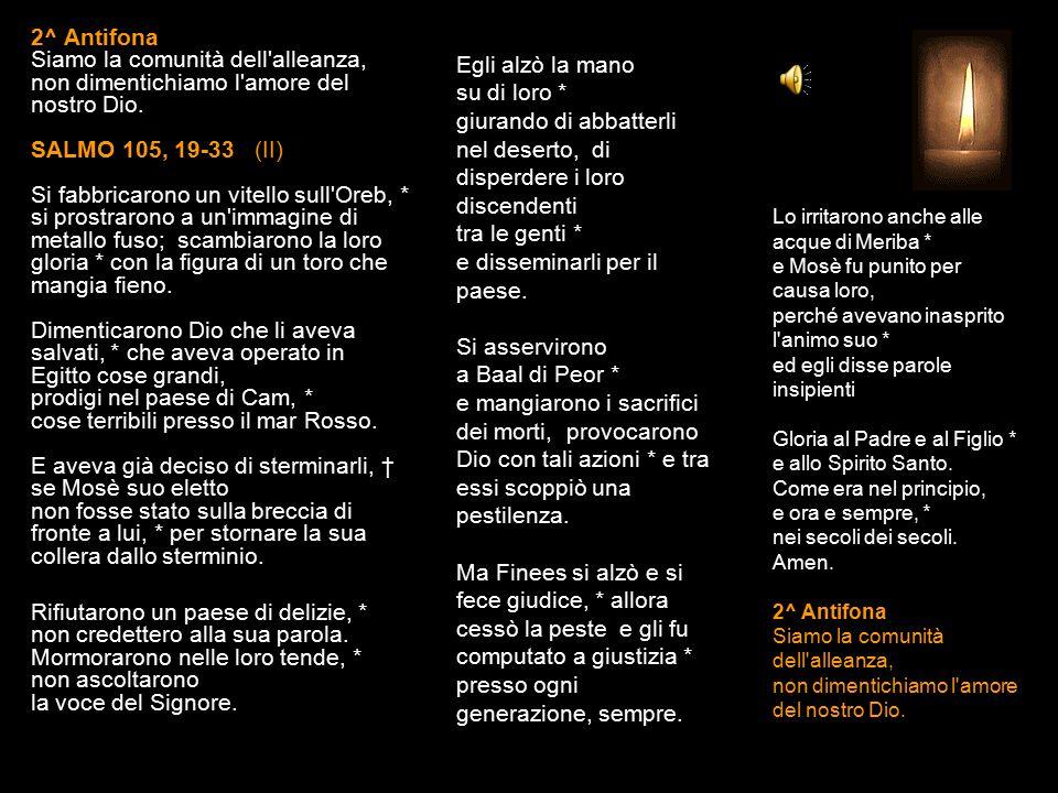 1^ Antifona Ricordati di noi, Signore, salvaci con la tua visita. SALMO 105, 1-18 (I) Bontà del Signore e infedeltà del popolo Tutte queste cose accad