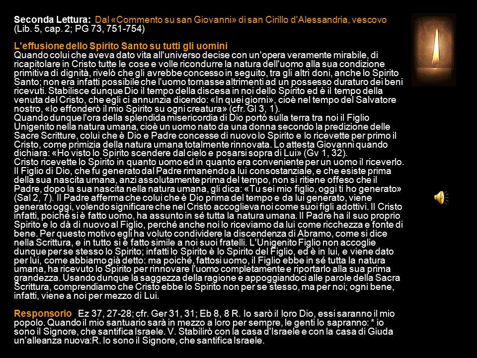 Seconda Lettura: Dal «Commento su san Giovanni» di san Cirillo d Alessandria, vescovo (Lib.