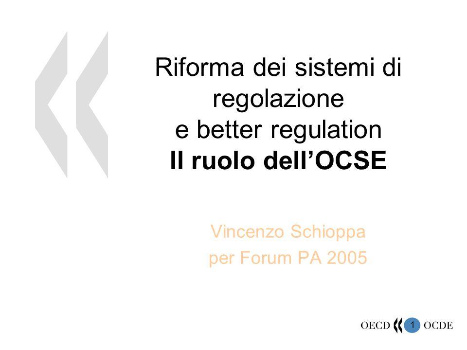 1 Riforma dei sistemi di regolazione e better regulation Il ruolo dell'OCSE Vincenzo Schioppa per Forum PA 2005