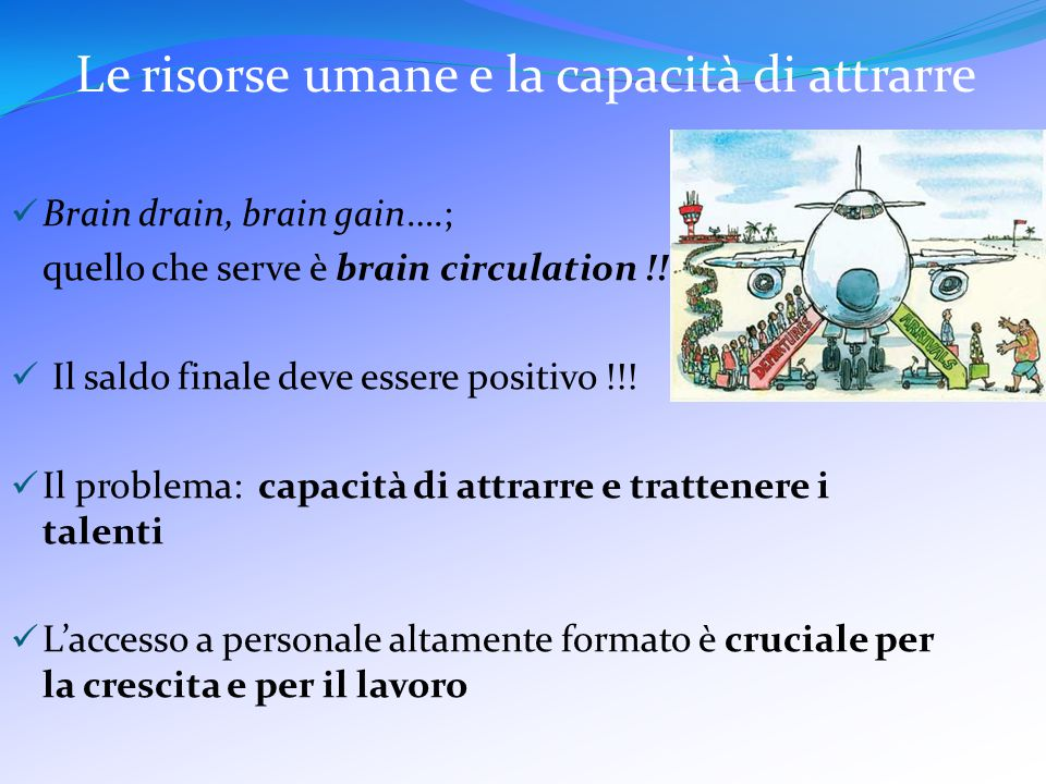 Le risorse umane e la capacità di attrarre Brain drain, brain gain….; quello che serve è brain circulation !!.