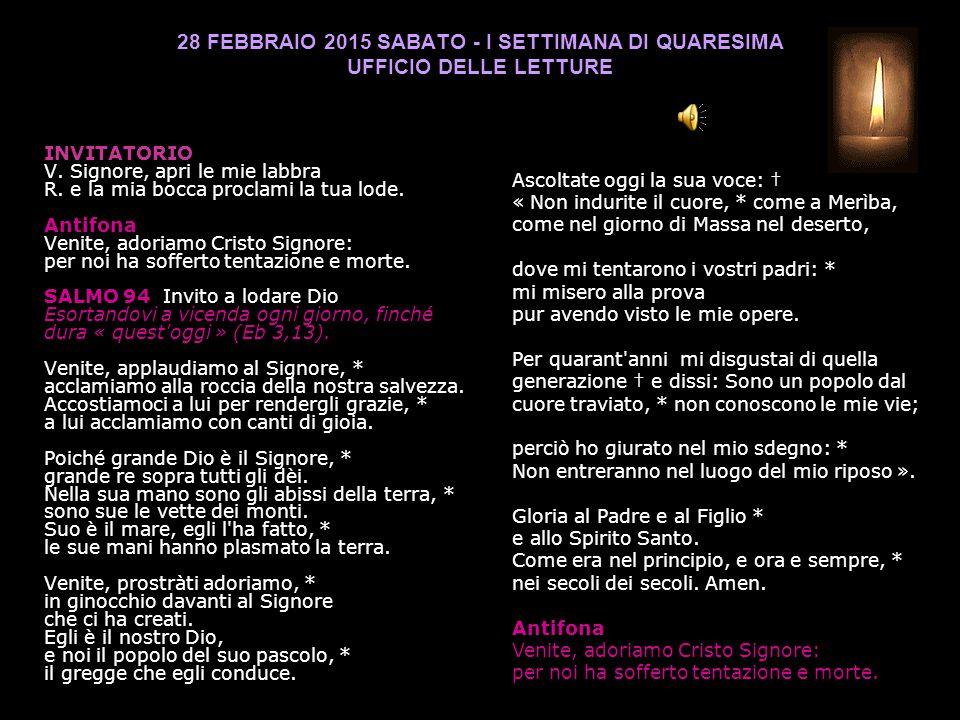 28 FEBBRAIO 2015 SABATO - I SETTIMANA DI QUARESIMA UFFICIO DELLE LETTURE INVITATORIO V.