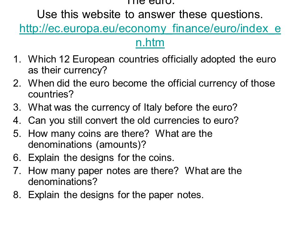 The euro. Use this website to answer these questions.