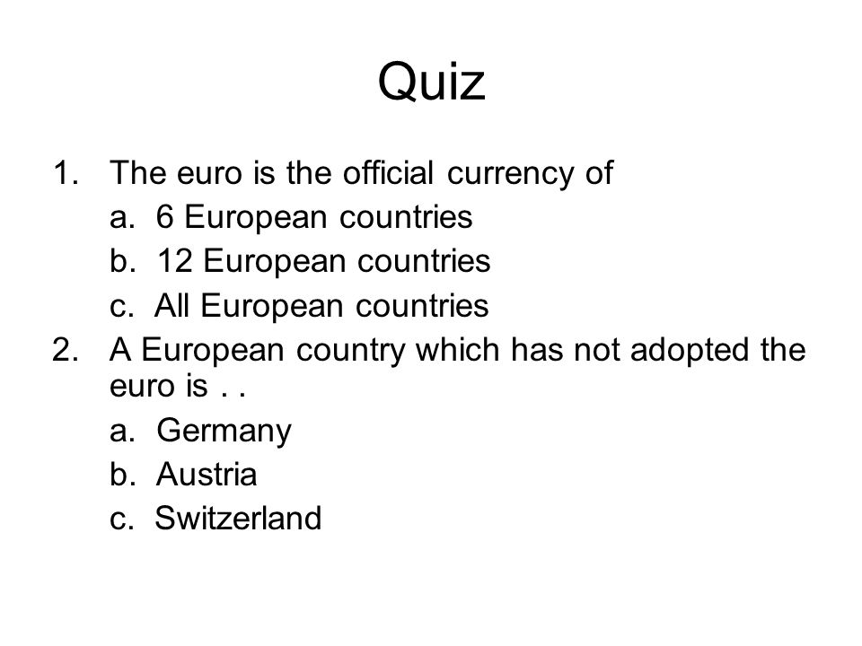 Quiz 1.The euro is the official currency of a. 6 European countries b.