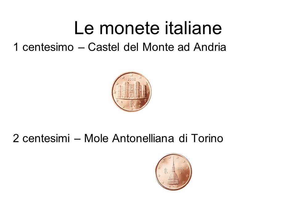 Le monete italiane 1 centesimo – Castel del Monte ad Andria 2 centesimi – Mole Antonelliana di Torino