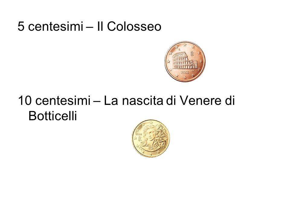 5 centesimi – Il Colosseo 10 centesimi – La nascita di Venere di Botticelli