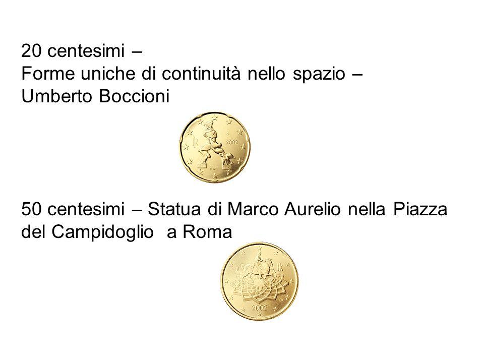 20 centesimi – Forme uniche di continuità nello spazio – Umberto Boccioni 50 centesimi – Statua di Marco Aurelio nella Piazza del Campidoglio a Roma